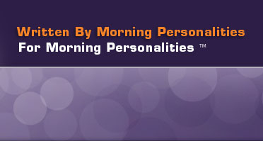 Written By Morning Personalities for Morning Personalities